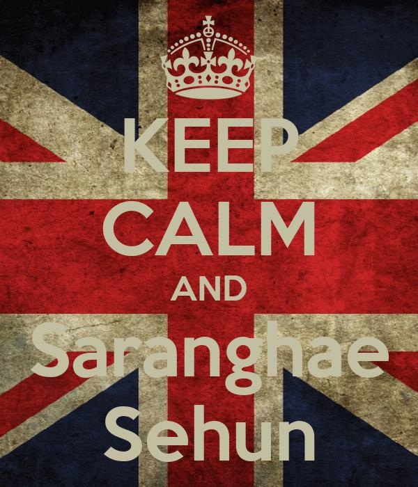 KEEP CALM AND Saranghae Sehun
