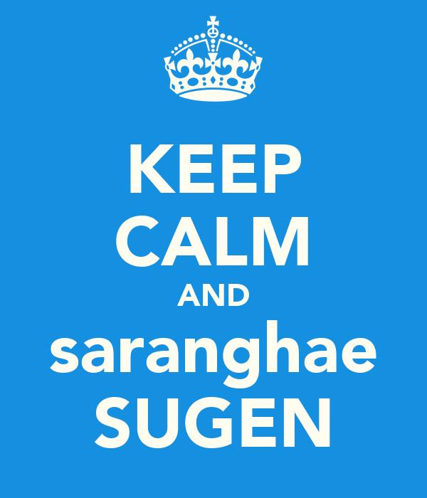 KEEP CALM AND saranghae SUGEN