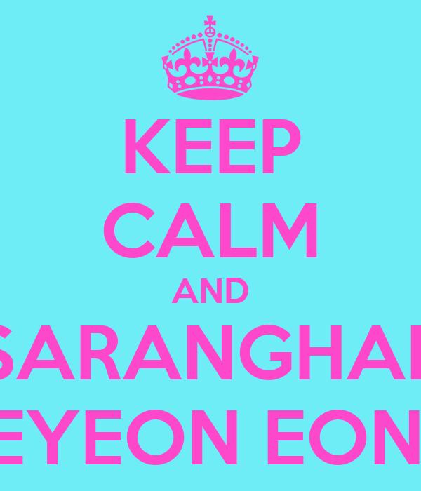KEEP CALM AND SARANGHAE TAEYEON EONNIE