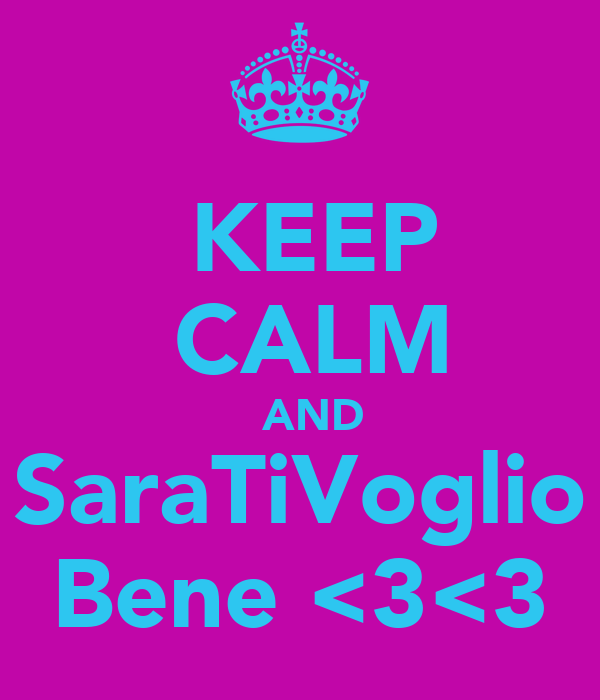 KEEP  CALM   AND SaraTiVoglio Bene <3<3