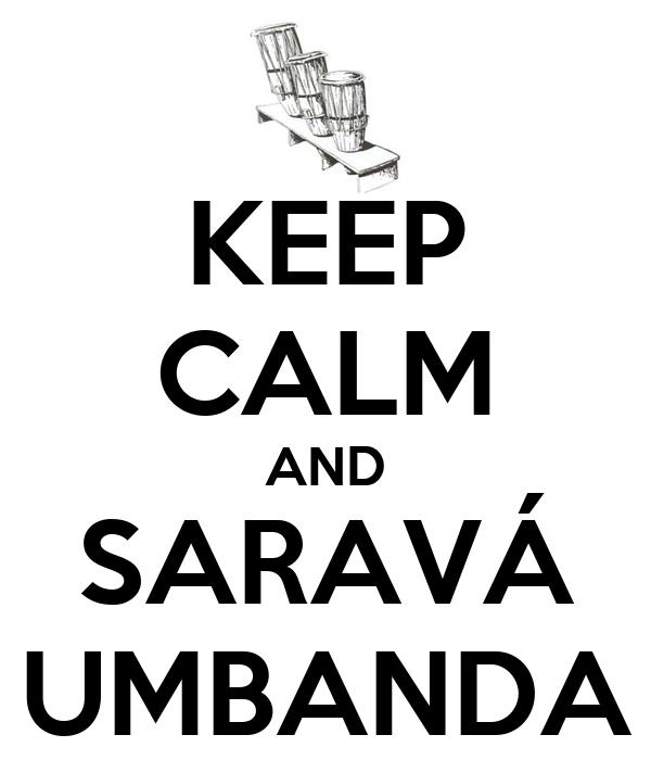 KEEP CALM AND SARAVÁ UMBANDA