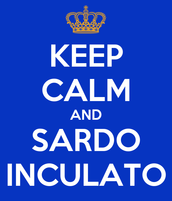 KEEP CALM AND SARDO INCULATO