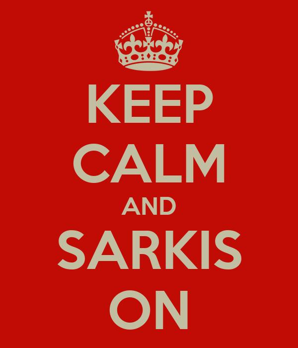 KEEP CALM AND SARKIS ON