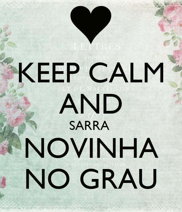 KEEP CALM AND SARRA  NOVINHA NO GRAU