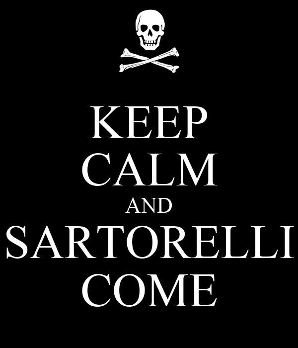 KEEP CALM AND SARTORELLI COME