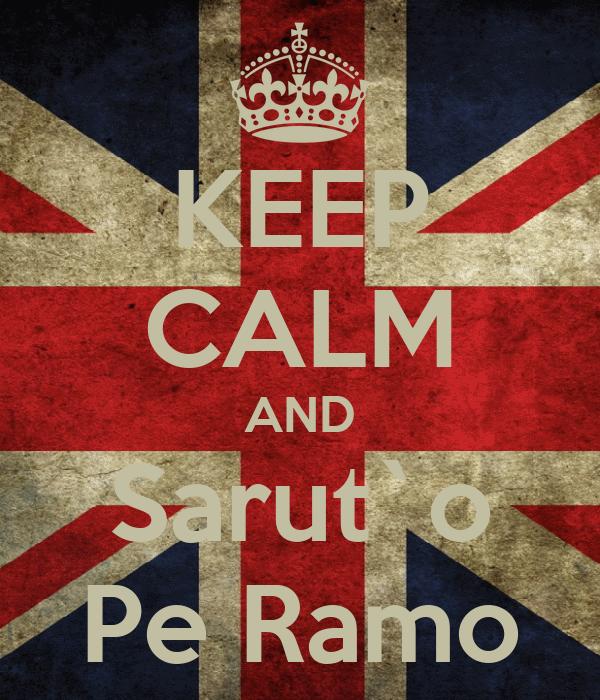 KEEP CALM AND Sarut`o Pe Ramo
