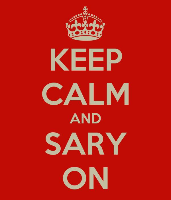 KEEP CALM AND SARY ON