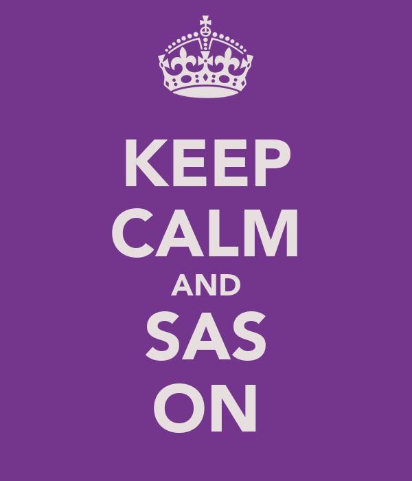 KEEP CALM AND SAS ON