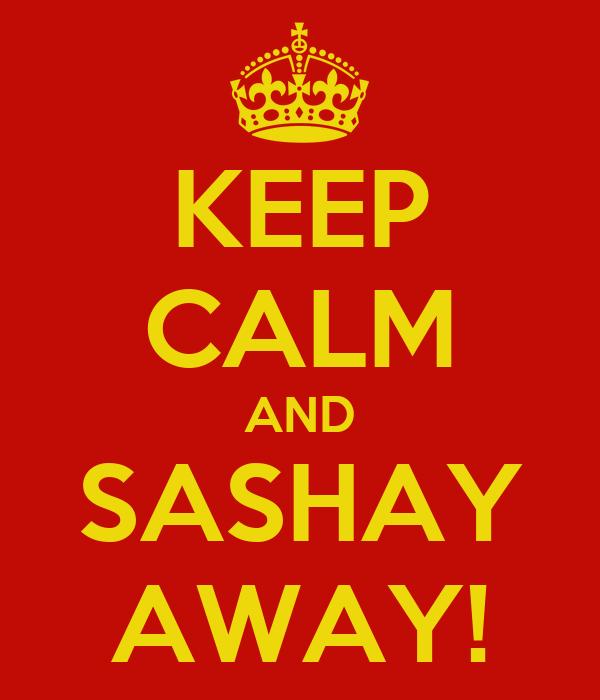 KEEP CALM AND SASHAY AWAY!
