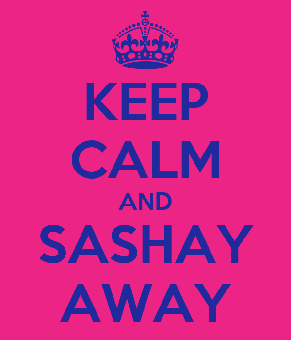 KEEP CALM AND SASHAY AWAY