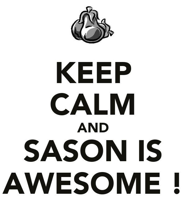 KEEP CALM AND SASON IS AWESOME !