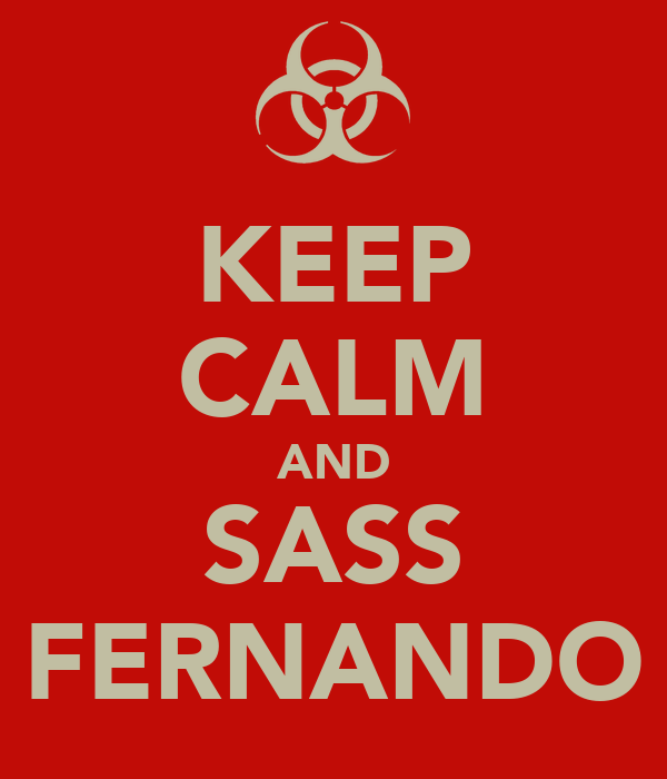 KEEP CALM AND SASS FERNANDO