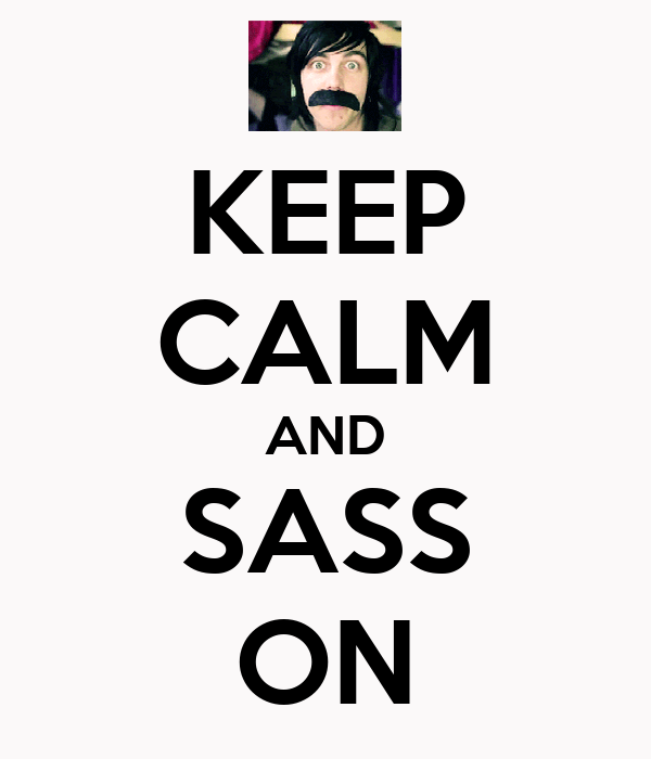 KEEP CALM AND SASS ON