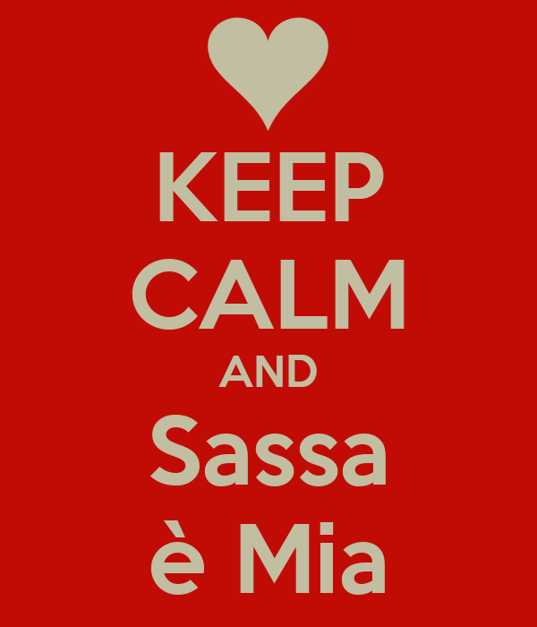 KEEP CALM AND Sassa è Mia