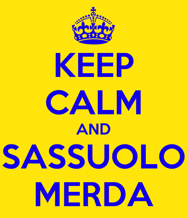 KEEP CALM AND SASSUOLO MERDA