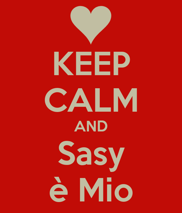 KEEP CALM AND Sasy è Mio