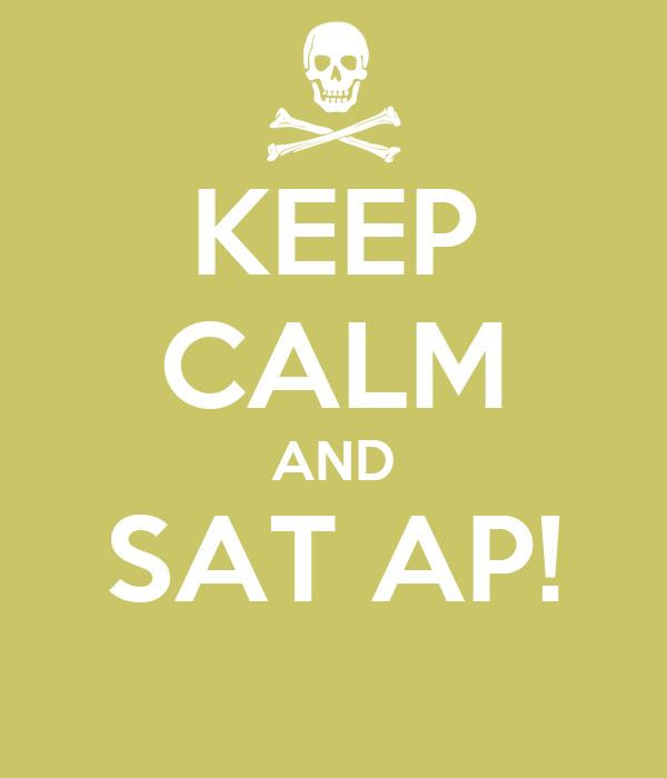 KEEP CALM AND SAT AP!