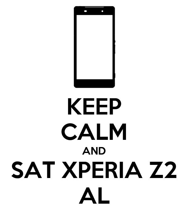 KEEP CALM AND SAT XPERIA Z2 AL