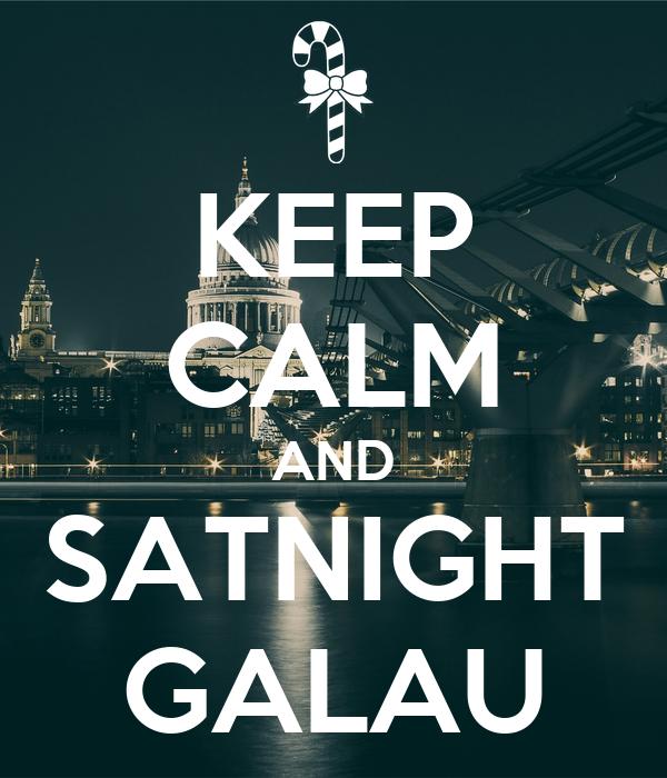 KEEP CALM AND SATNIGHT GALAU