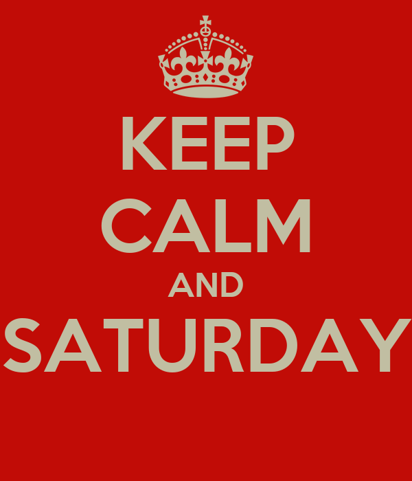 KEEP CALM AND SATURDAY