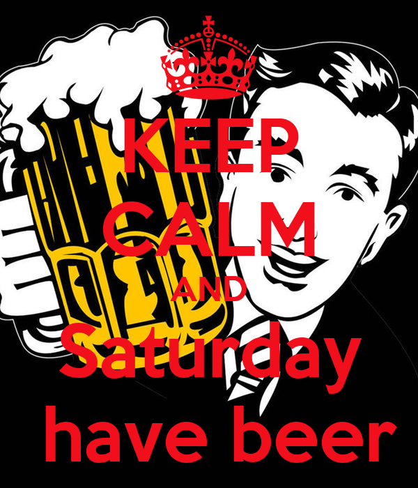 KEEP CALM AND Saturday  have beer