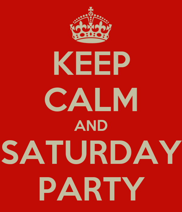 KEEP CALM AND SATURDAY PARTY