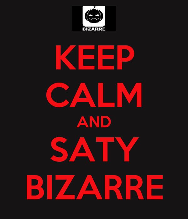 KEEP CALM AND SATY BIZARRE