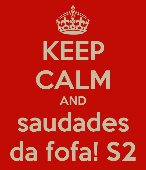 KEEP CALM AND saudades da fofa! S2