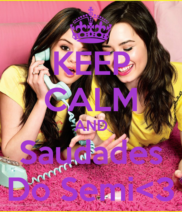 KEEP CALM AND Saudades Do Semi<3