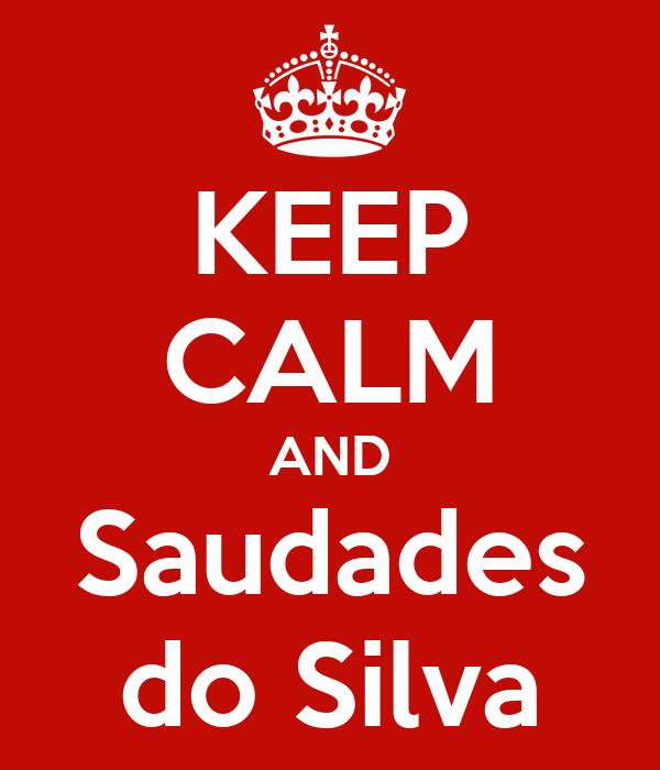 KEEP CALM AND Saudades do Silva