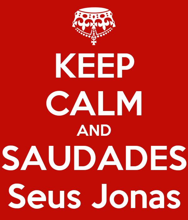 KEEP CALM AND SAUDADES Seus Jonas