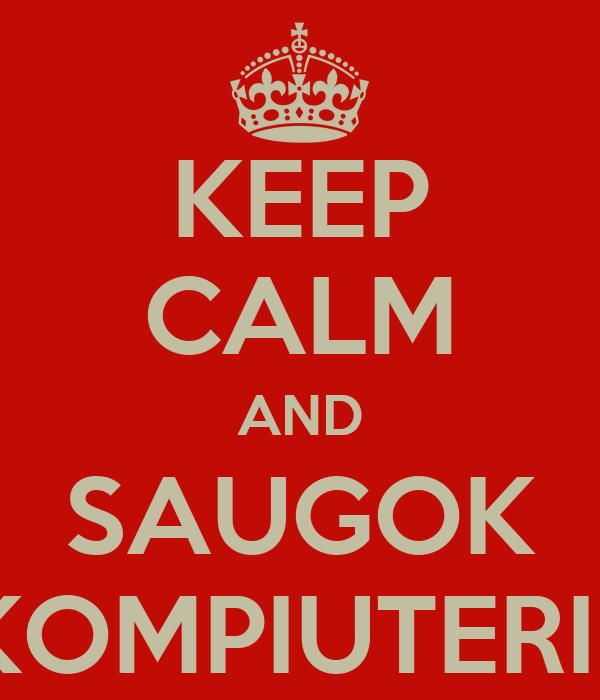 KEEP CALM AND SAUGOK KOMPIUTERI !
