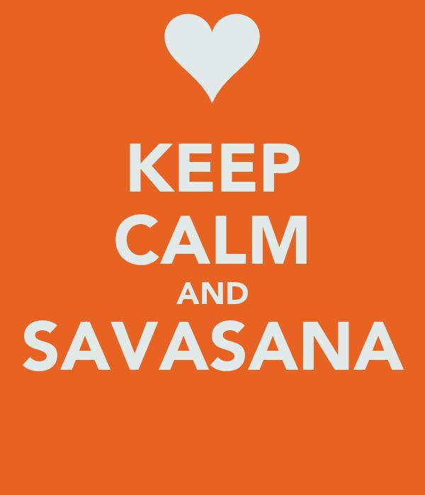 KEEP CALM AND SAVASANA