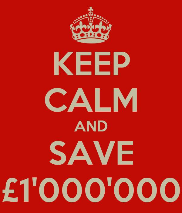 KEEP CALM AND SAVE £1'000'000