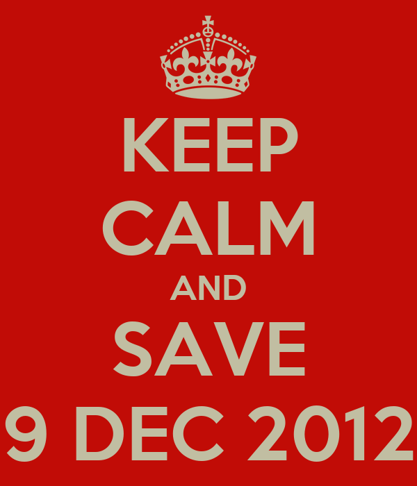 KEEP CALM AND SAVE 9 DEC 2012