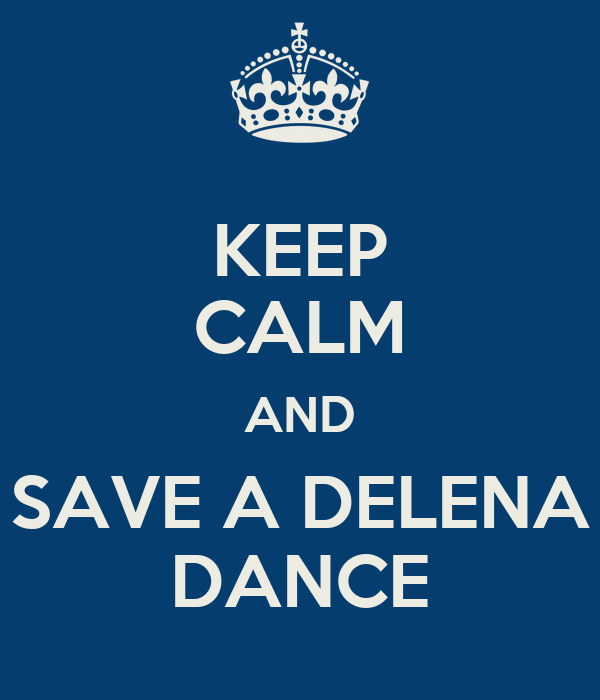 KEEP CALM AND SAVE A DELENA DANCE