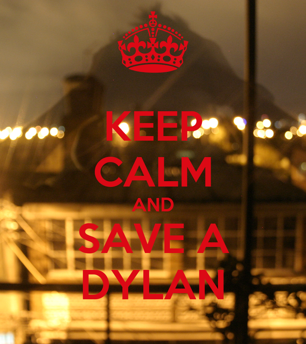 KEEP CALM AND SAVE A DYLAN