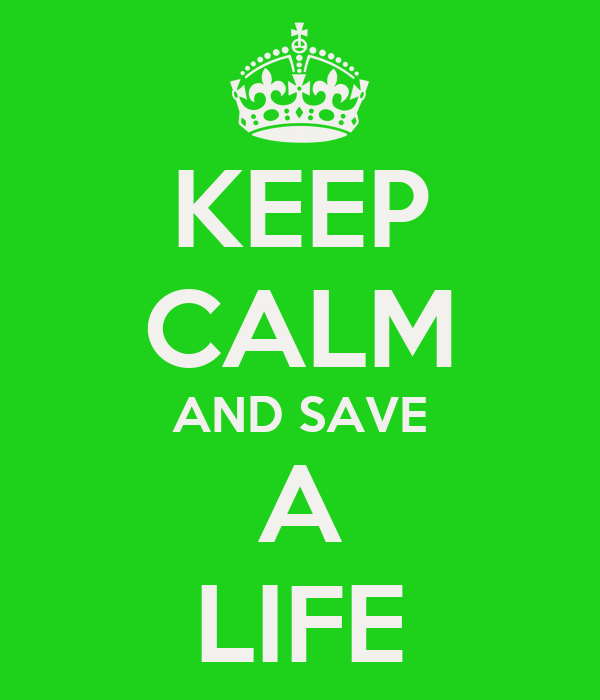 KEEP CALM AND SAVE A LIFE