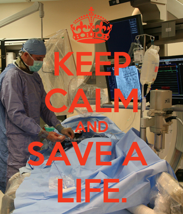 KEEP CALM AND SAVE A  LIFE.