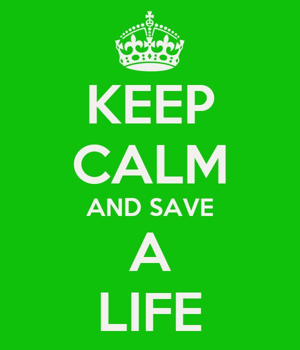 KEEP CALM AND SAVE A LIFE