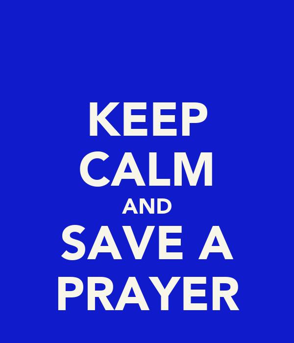 KEEP CALM AND SAVE A PRAYER
