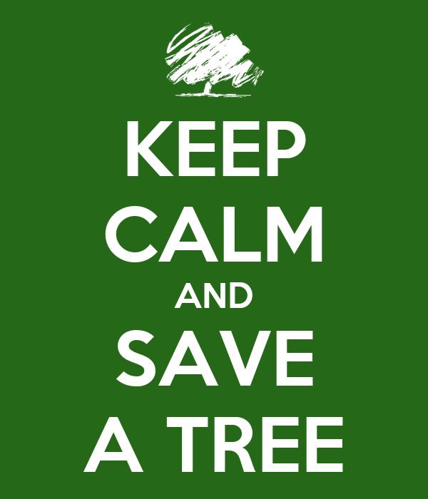 KEEP CALM AND SAVE A TREE