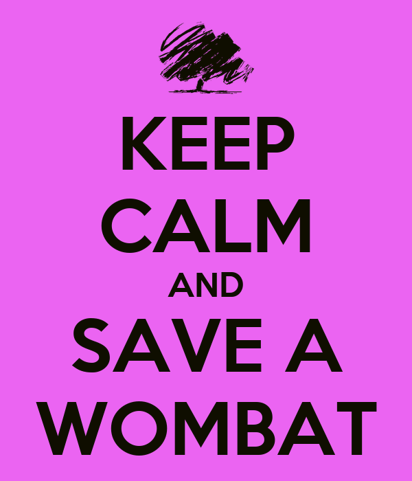 KEEP CALM AND SAVE A WOMBAT