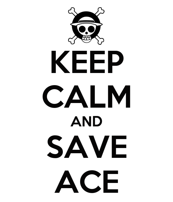 KEEP CALM AND SAVE ACE