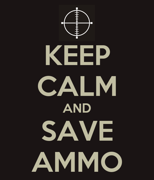 KEEP CALM AND SAVE AMMO