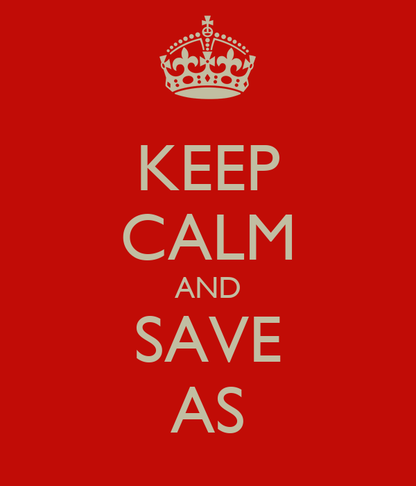 KEEP CALM AND SAVE AS