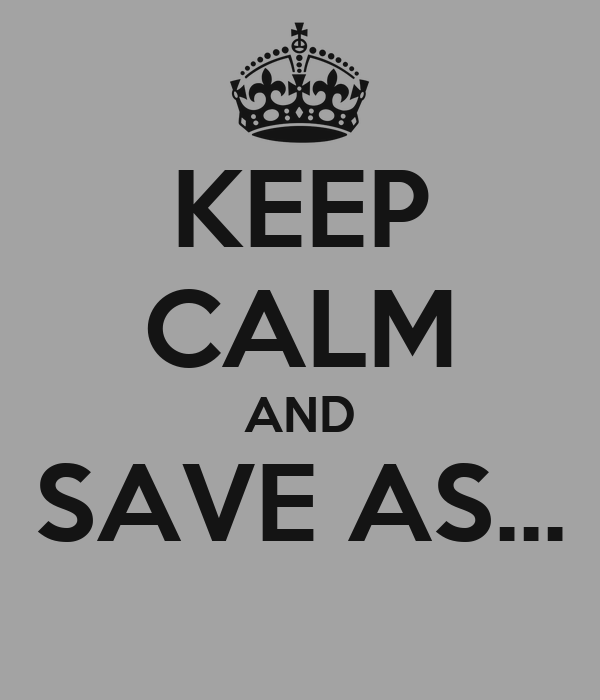 KEEP CALM AND SAVE AS...