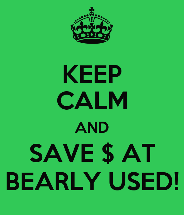KEEP CALM AND SAVE $ AT BEARLY USED!