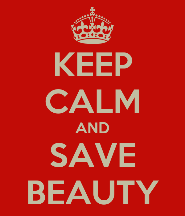 KEEP CALM AND SAVE BEAUTY