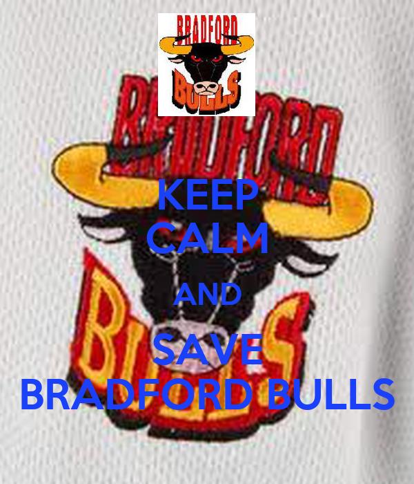 KEEP CALM AND SAVE BRADFORD BULLS